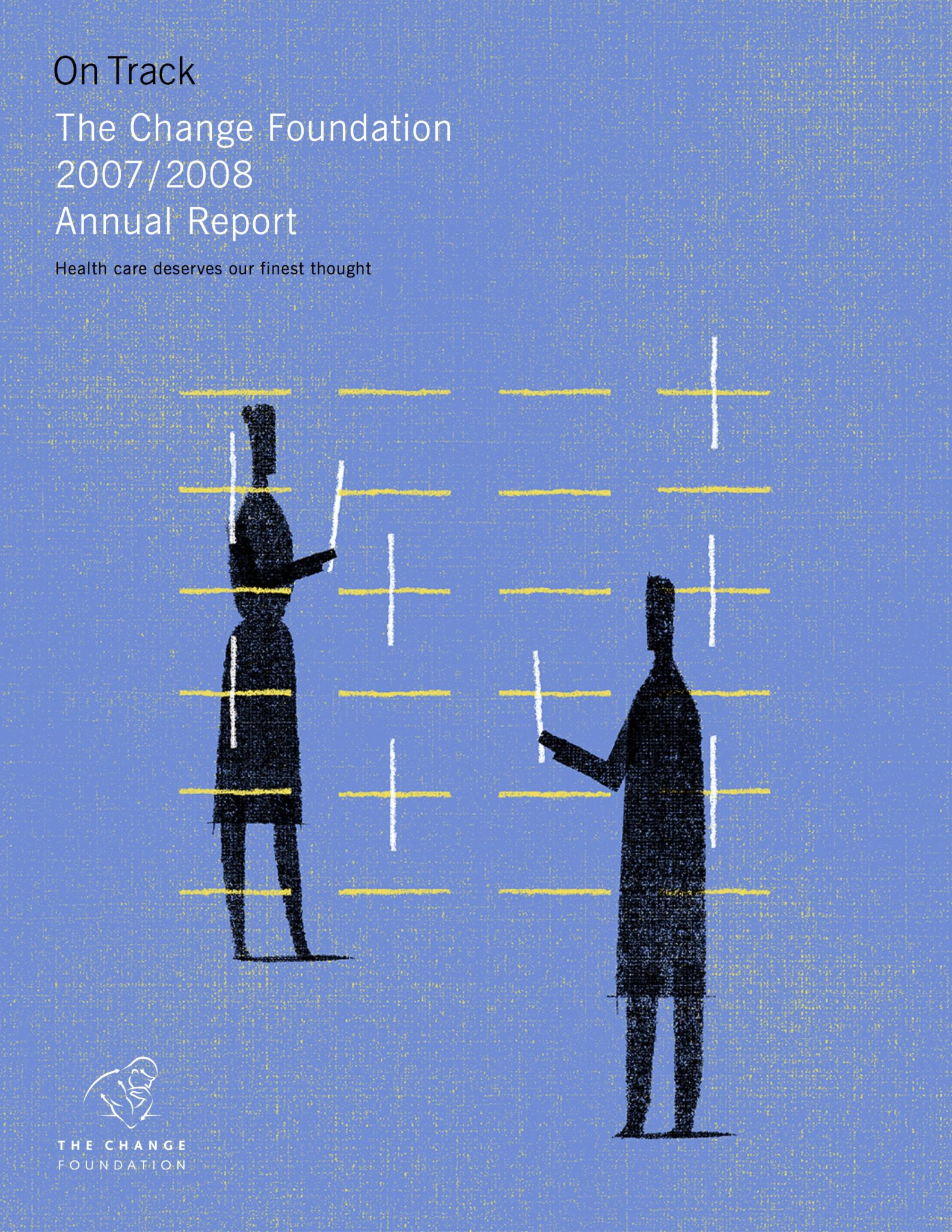 On Track: The Change Foundation 2007/2008 Annual Report